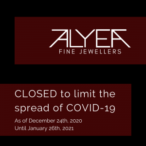 Alyea's Jewellers: closed to limit the spread of COVID-19 as of December 24th at 3pm, reopening January 26th, 2020